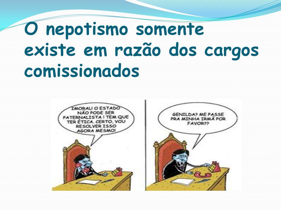 O nepotismo somente existe em razão dos cargos comissionados