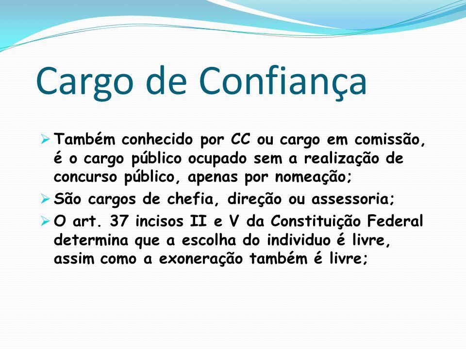 Cargo de Confiança Também conhecido por CC ou cargo em comissão, é o cargo público ocupado sem a realização de concurso público, apenas por nomeação;