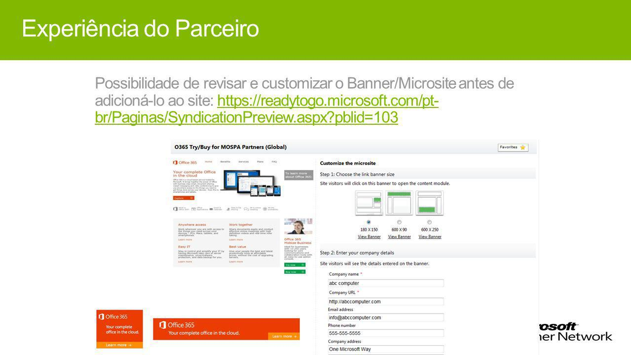 Experiência do Parceiro Possibilidade de revisar e customizar o Banner/Microsite antes de adicioná-lo ao site: https://readytogo.microsoft.com/pt- br/Paginas/SyndicationPreview.aspx?pblid=103