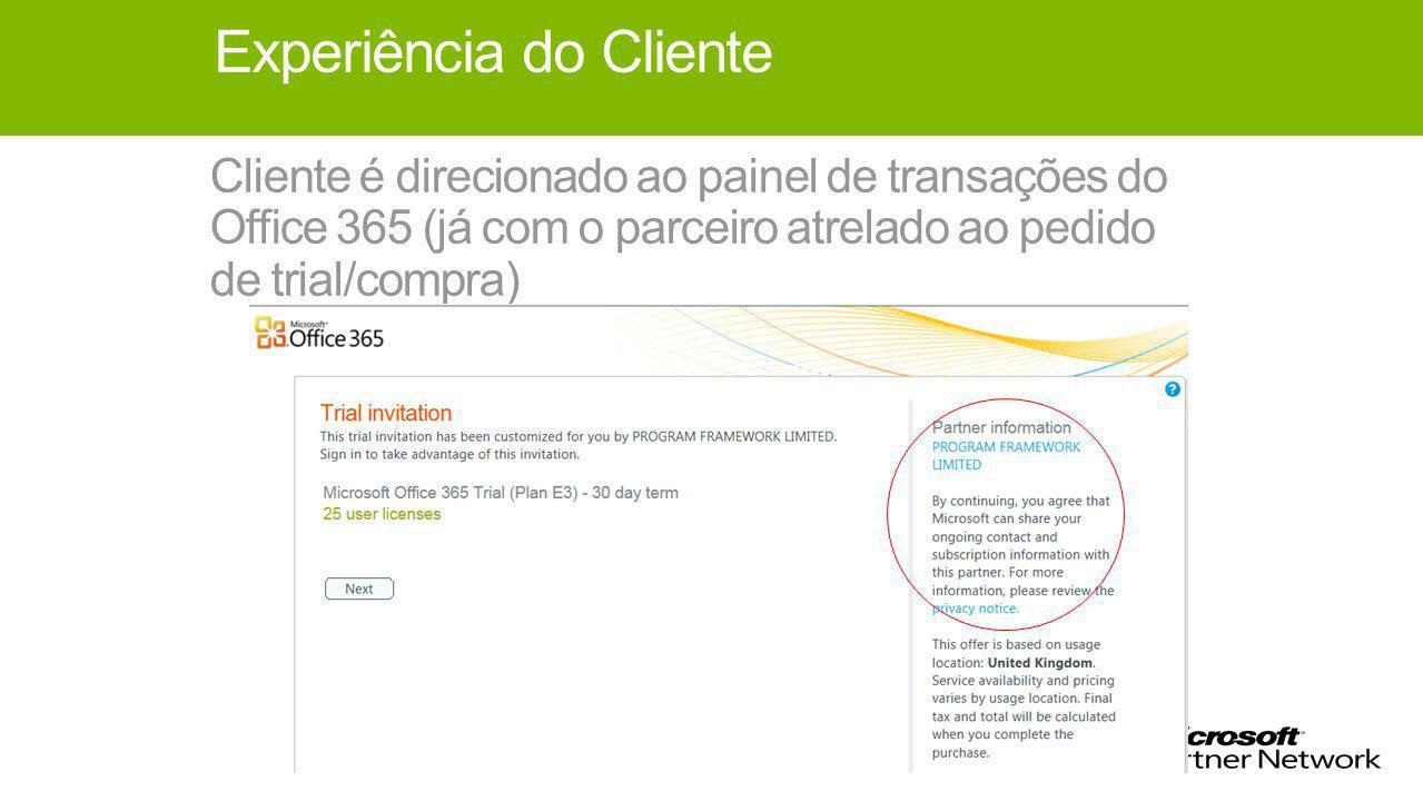 Experiência do Cliente Cliente é direcionado ao painel de transações do Office 365 (já com o parceiro atrelado ao pedido de trial/compra)