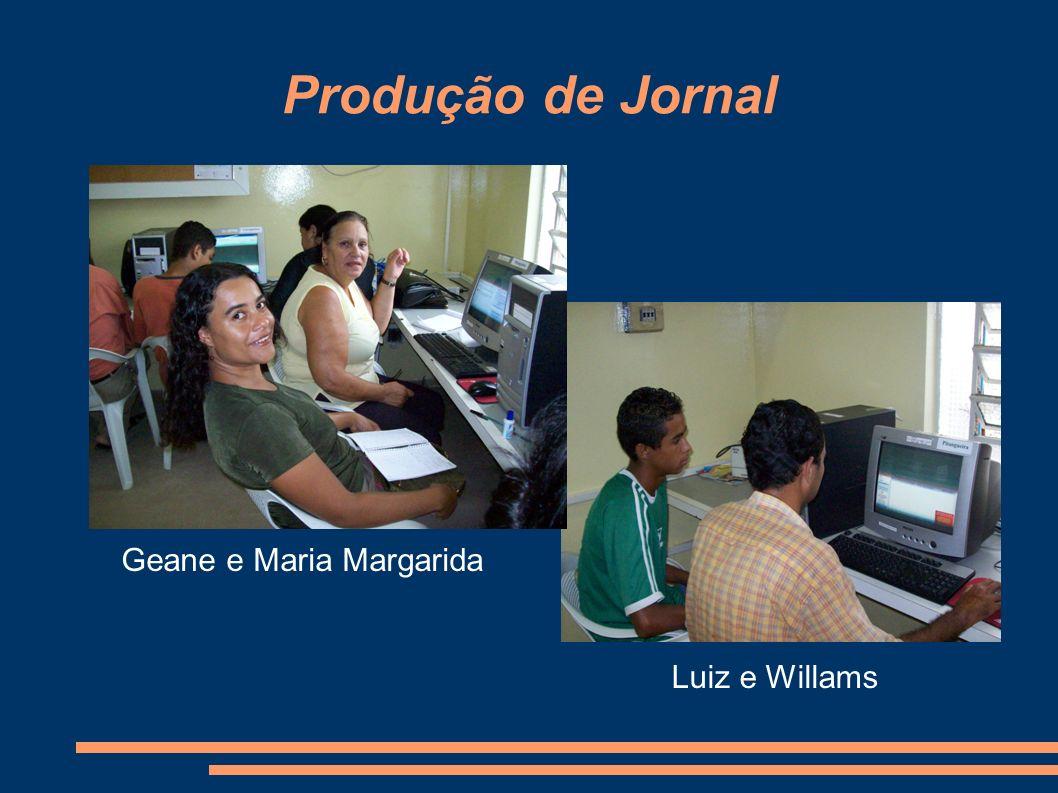 Produção de Jornal Geane e Maria Margarida Luiz e Willams