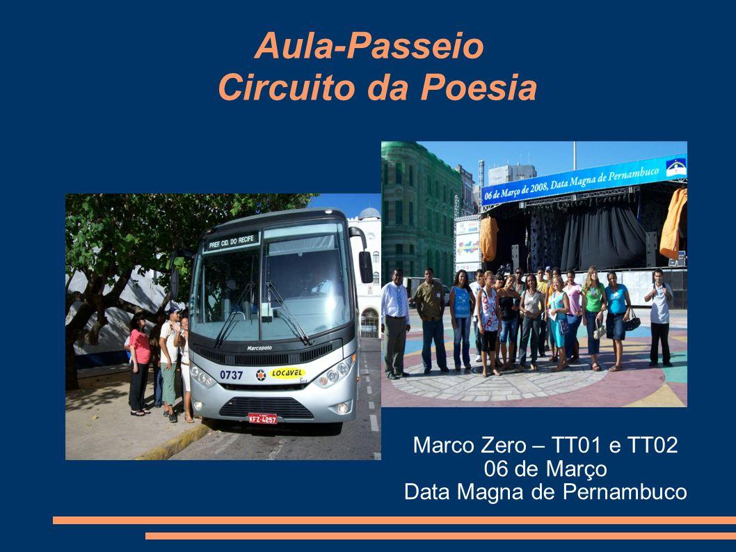 Aula-Passeio Circuito da Poesia Marco Zero – TT01 e TT02 06 de Março Data Magna de Pernambuco
