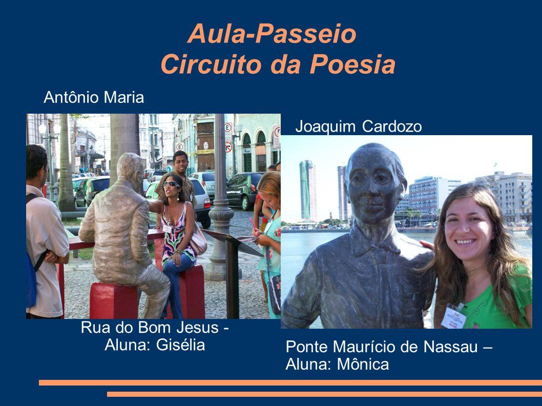 Aula-Passeio Circuito da Poesia Rua do Bom Jesus - Aluna: Gisélia Ponte Maurício de Nassau – Aluna: Mônica Antônio Maria Joaquim Cardozo