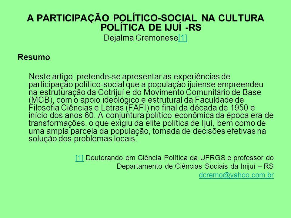 A PARTICIPAÇÃO POLÍTICO-SOCIAL NA CULTURA POLÍTICA DE IJUÍ -RS Dejalma Cremonese[1][1] Resumo Neste artigo, pretende-se apresentar as experiências de