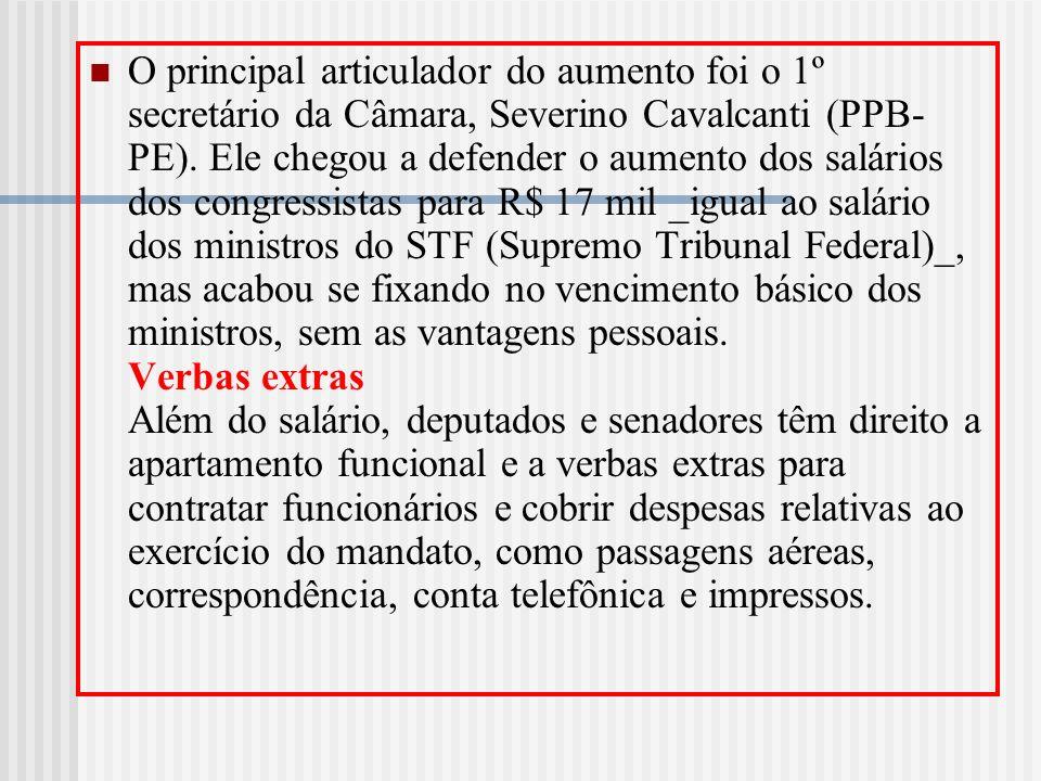 O principal articulador do aumento foi o 1º secretário da Câmara, Severino Cavalcanti (PPB- PE). Ele chegou a defender o aumento dos salários dos cong