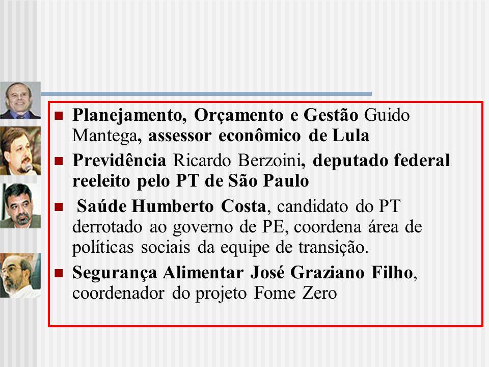 Planejamento, Orçamento e Gestão Guido Mantega, assessor econômico de Lula Previdência Ricardo Berzoini, deputado federal reeleito pelo PT de São Paul