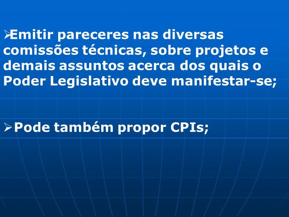 Emitir pareceres nas diversas comissões técnicas, sobre projetos e demais assuntos acerca dos quais o Poder Legislativo deve manifestar-se; Pode também propor CPIs;