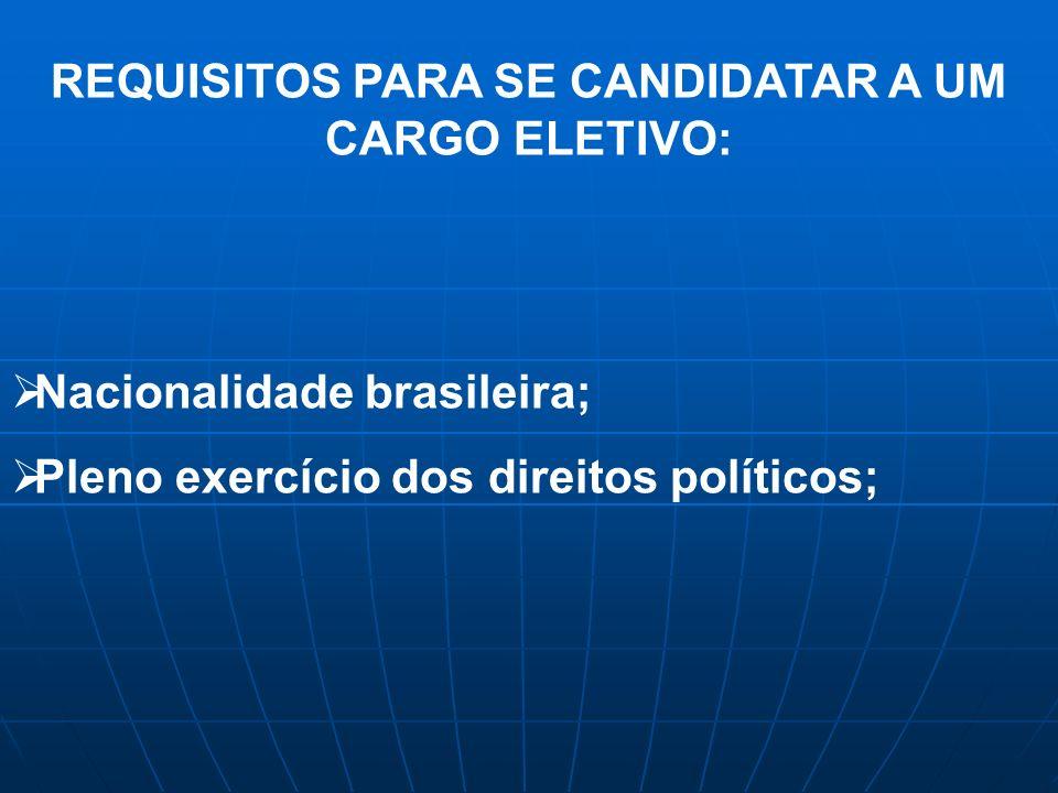 REQUISITOS PARA SE CANDIDATAR A UM CARGO ELETIVO: Nacionalidade brasileira; Pleno exercício dos direitos políticos;