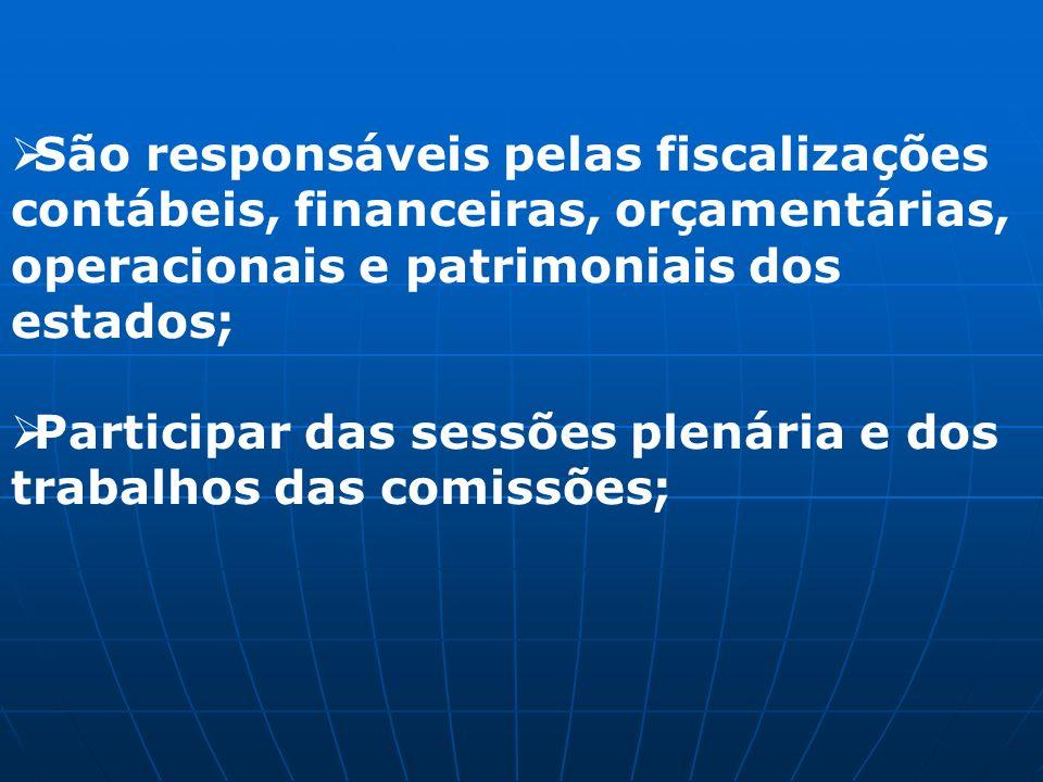 São responsáveis pelas fiscalizações contábeis, financeiras, orçamentárias, operacionais e patrimoniais dos estados; Participar das sessões plenária e dos trabalhos das comissões;