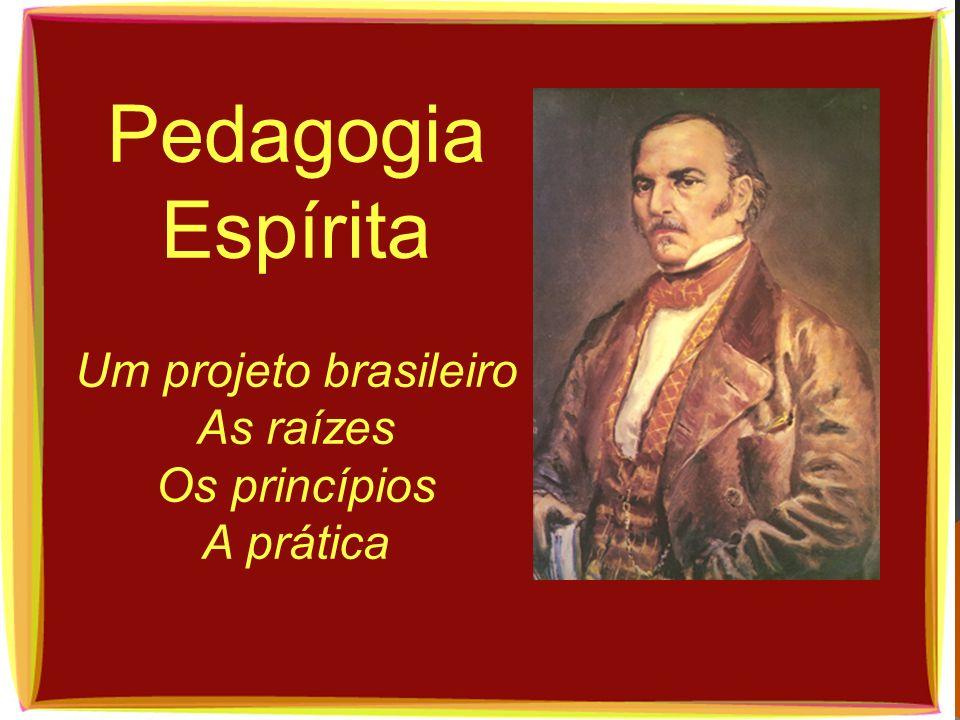 Pedagogia Espírita Um projeto brasileiro As raízes Os princípios A prática