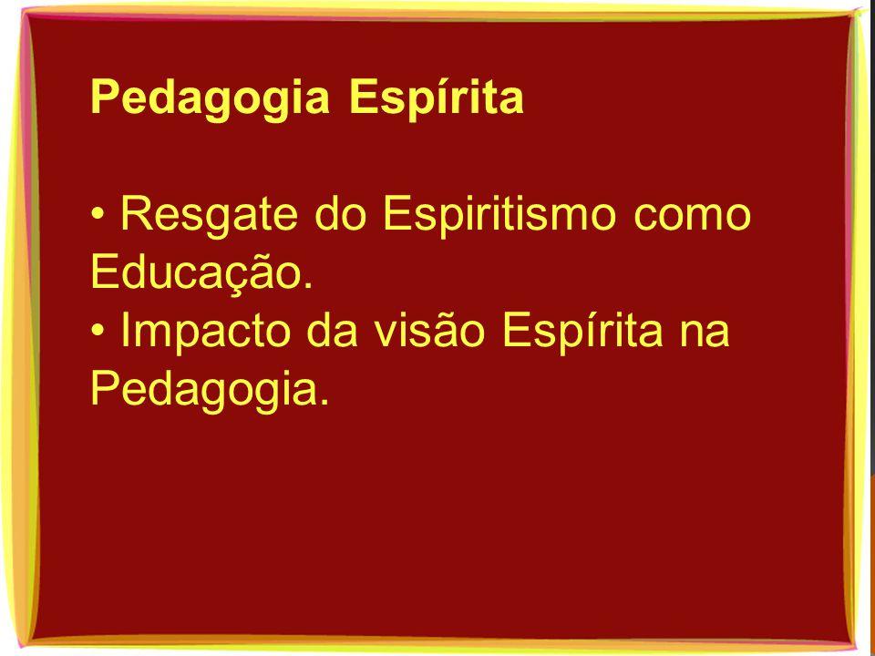 Pedagogia Espírita Resgate do Espiritismo como Educação. Impacto da visão Espírita na Pedagogia.