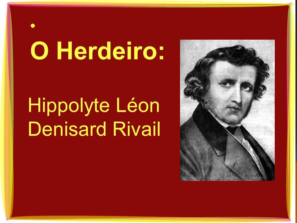 O Herdeiro: Hippolyte Léon Denisard Rivail