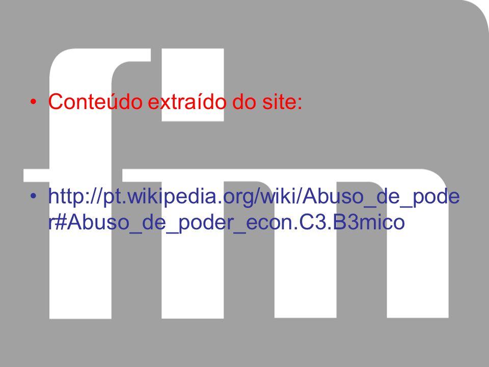Conteúdo extraído do site: http://pt.wikipedia.org/wiki/Abuso_de_pode r#Abuso_de_poder_econ.C3.B3mico