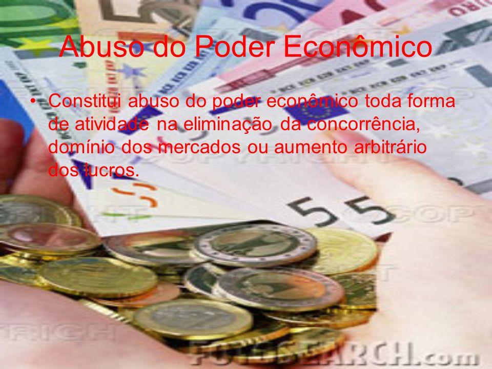 Abuso do Poder Econômico Constitui abuso do poder econômico toda forma de atividade na eliminação da concorrência, domínio dos mercados ou aumento arb