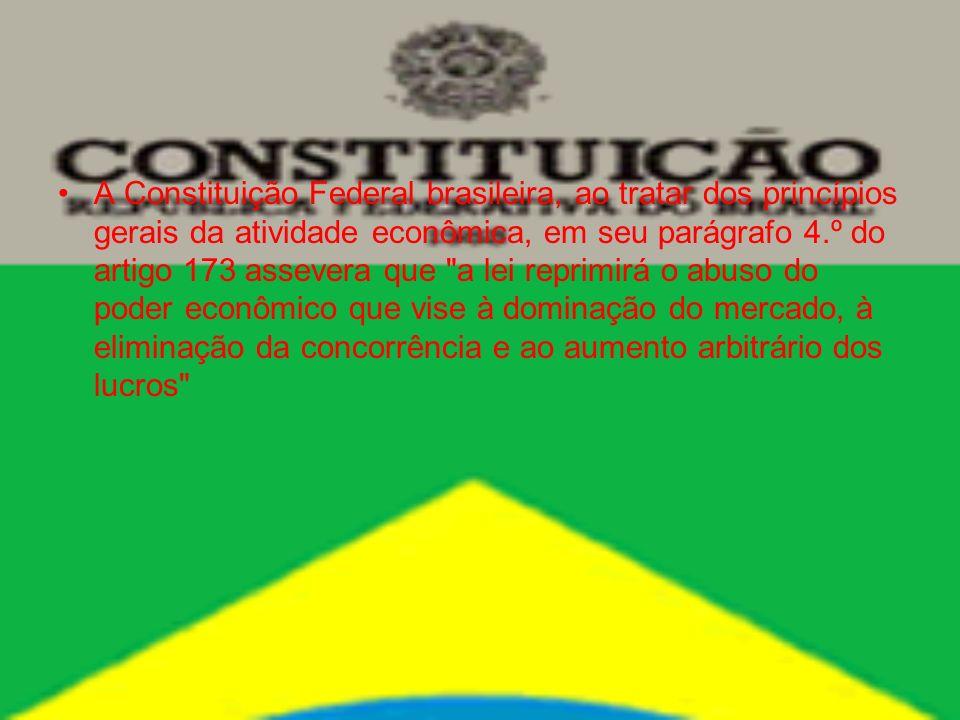 A Constituição Federal brasileira, ao tratar dos princípios gerais da atividade econômica, em seu parágrafo 4.º do artigo 173 assevera que