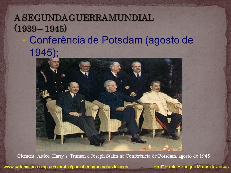 Conferência de Potsdam (agosto de 1945); www.cafehistoria.ning.com/profile/paulohenriquematosdejesus Profº Paulo Henrique Matos de Jesus Clement Attlee, Harry s.