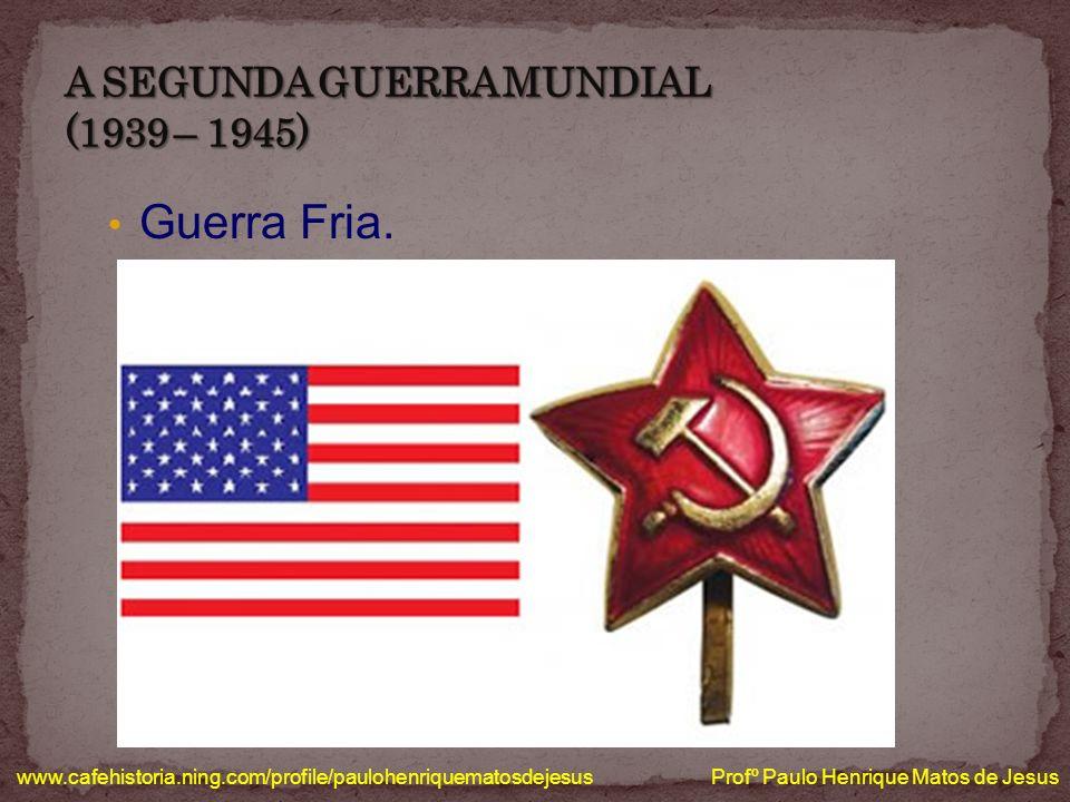 Guerra Fria. www.cafehistoria.ning.com/profile/paulohenriquematosdejesus Profº Paulo Henrique Matos de Jesus