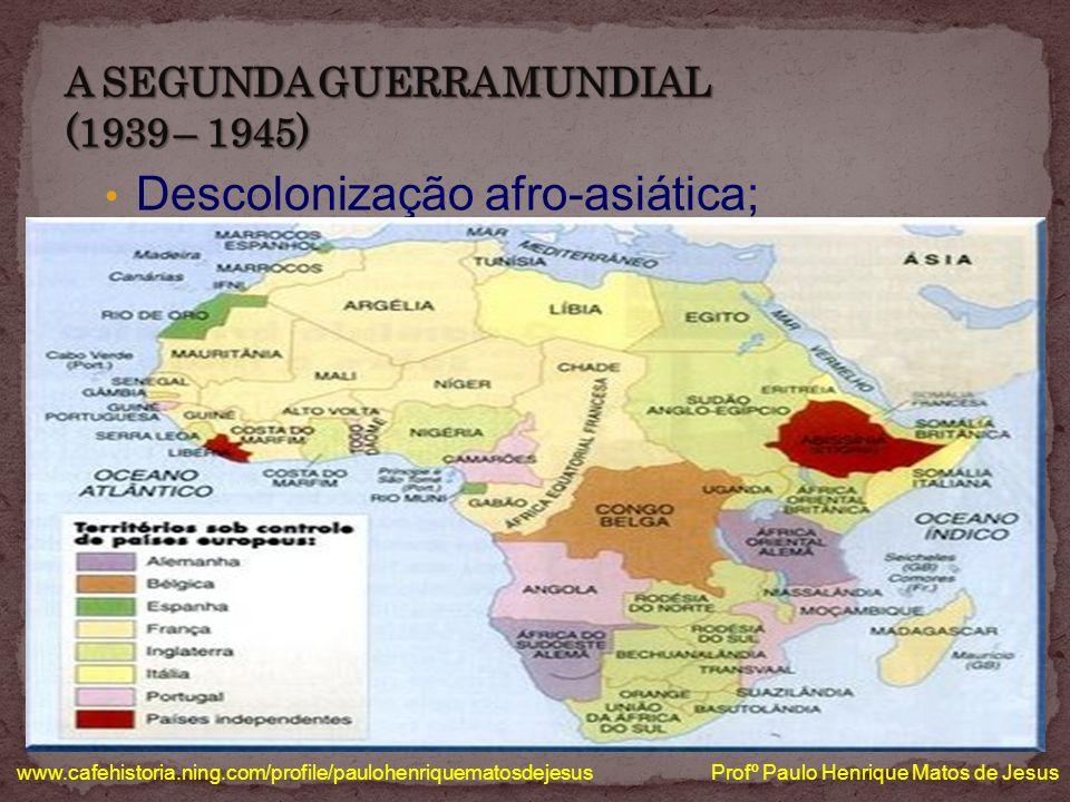 Descolonização afro-asiática; www.cafehistoria.ning.com/profile/paulohenriquematosdejesus Profº Paulo Henrique Matos de Jesus