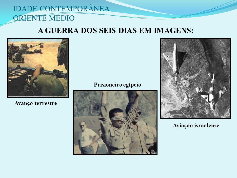 IDADE CONTEMPORÂNEA ORIENTE MÉDIO OS TERRITÓRIOS OCUPADOS EM 67: COLINAS DE GOLAN FAIXA DE GAZA PENÍNSULA DE SINAI CISJORDÂNIA