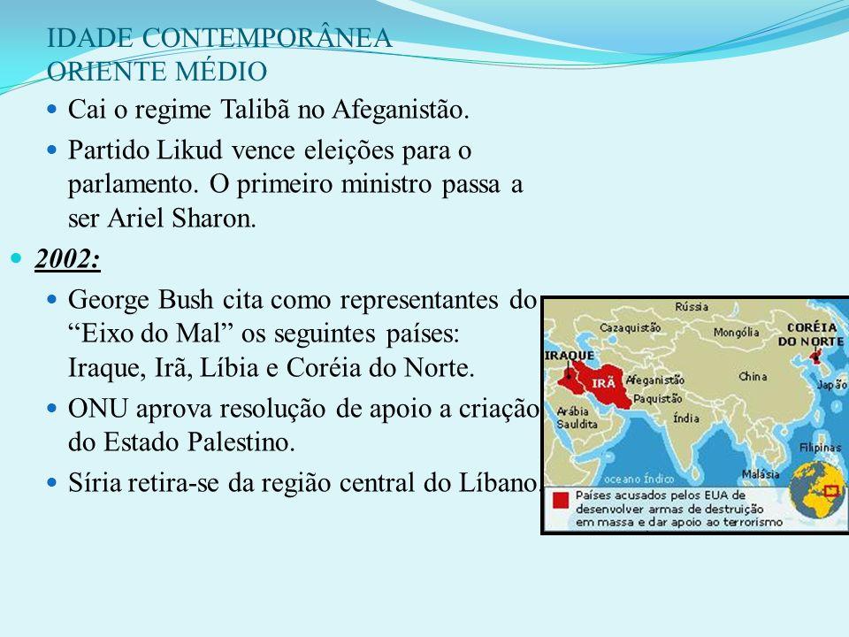 IDADE CONTEMPORÂNEA ORIENTE MÉDIO 2001: Atentados ao WTC e Pentágono, nos EUA, pelos quais são responsabilizados o regime Talibã do Afeganistão e o lí