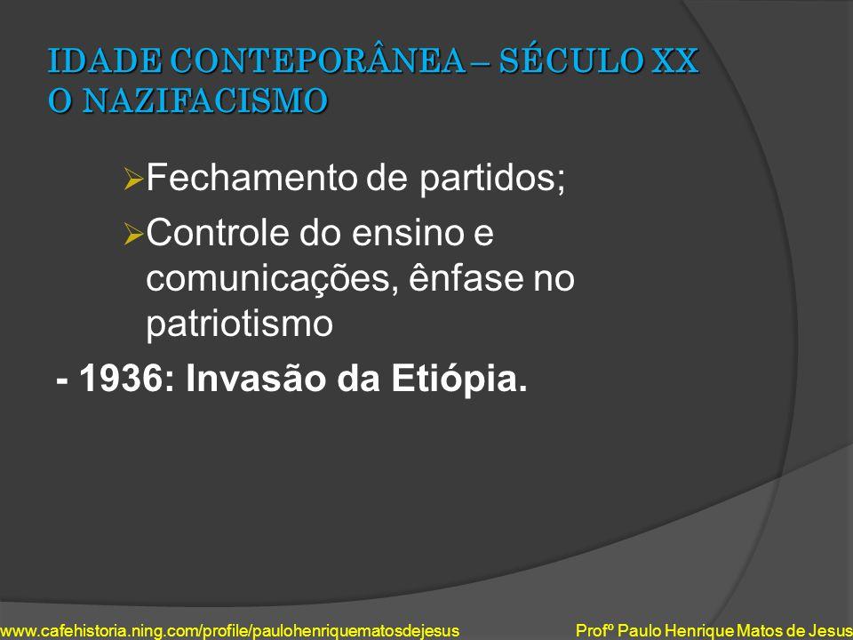IDADE CONTEPORÂNEA – SÉCULO XX O NAZIFACISMO Fechamento de partidos; Controle do ensino e comunicações, ênfase no patriotismo - 1936: Invasão da Etióp