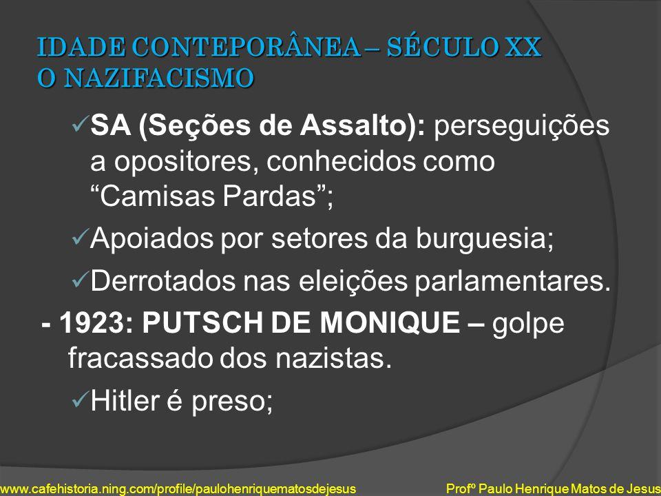 IDADE CONTEPORÂNEA – SÉCULO XX O NAZIFACISMO SA (Seções de Assalto): perseguições a opositores, conhecidos como Camisas Pardas; Apoiados por setores d