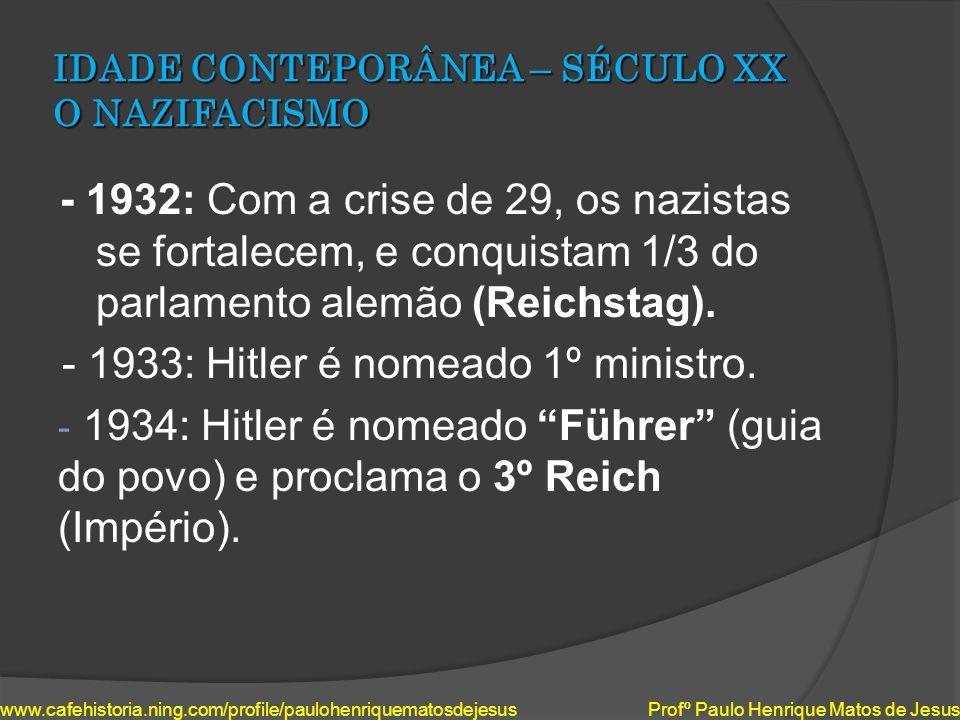 IDADE CONTEPORÂNEA – SÉCULO XX O NAZIFACISMO - 1932: Com a crise de 29, os nazistas se fortalecem, e conquistam 1/3 do parlamento alemão (Reichstag).