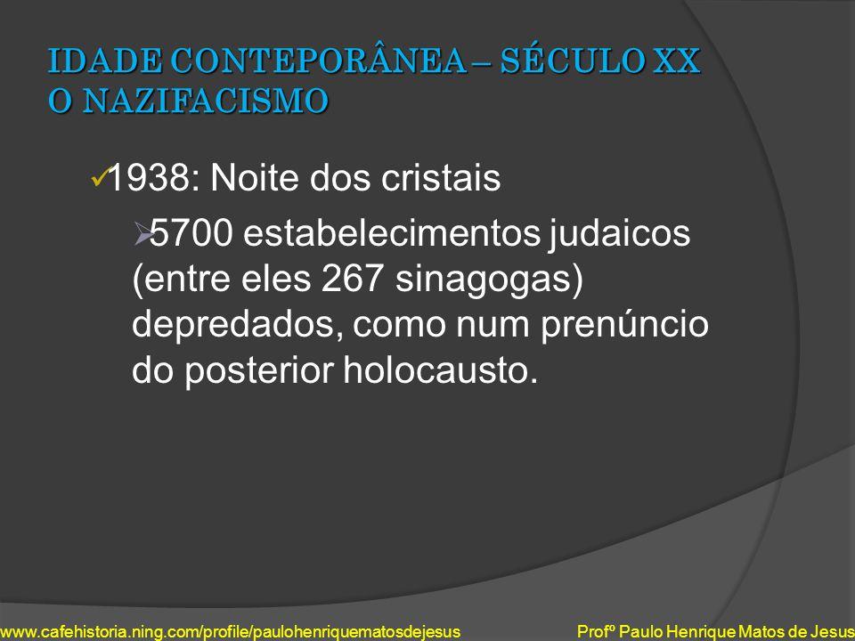 IDADE CONTEPORÂNEA – SÉCULO XX O NAZIFACISMO 1938: Noite dos cristais 5700 estabelecimentos judaicos (entre eles 267 sinagogas) depredados, como num p