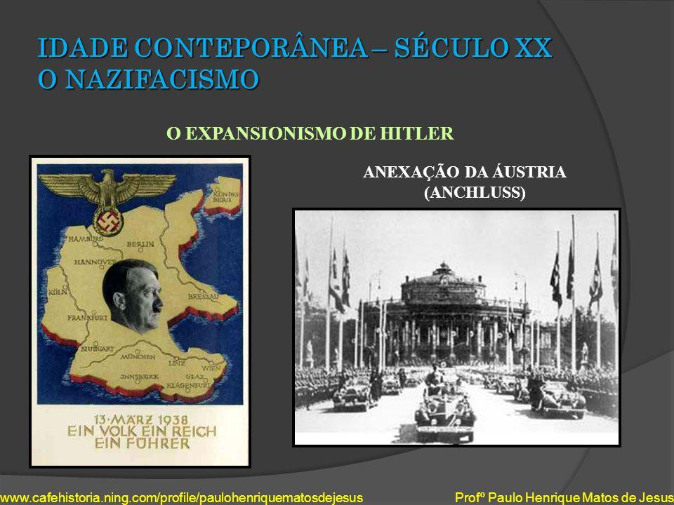 IDADE CONTEPORÂNEA – SÉCULO XX O NAZIFACISMO O EXPANSIONISMO DE HITLER www.cafehistoria.ning.com/profile/paulohenriquematosdejesus Profº Paulo Henriqu
