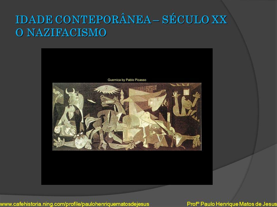 IDADE CONTEPORÂNEA – SÉCULO XX O NAZIFACISMO www.cafehistoria.ning.com/profile/paulohenriquematosdejesus Profº Paulo Henrique Matos de Jesus