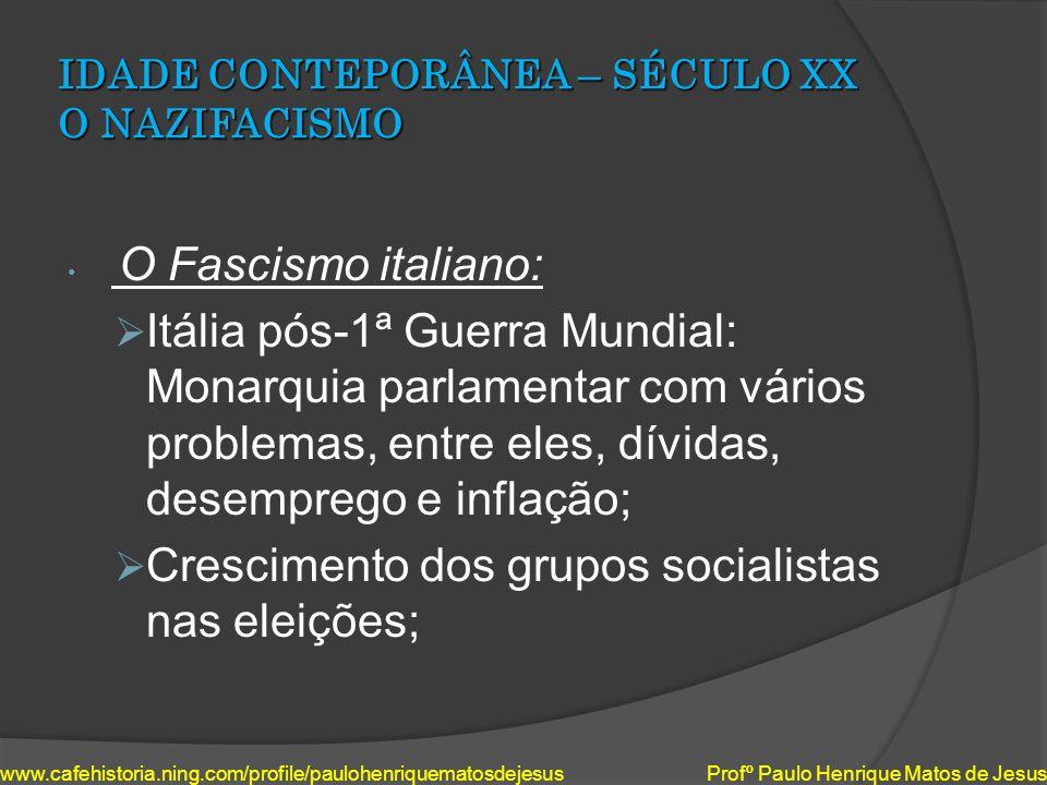IDADE CONTEPORÂNEA – SÉCULO XX O NAZIFACISMO Surgimento dos Fascio de Combate (1919): fardadas de preto, tendo o apelido de Camisas Negras.
