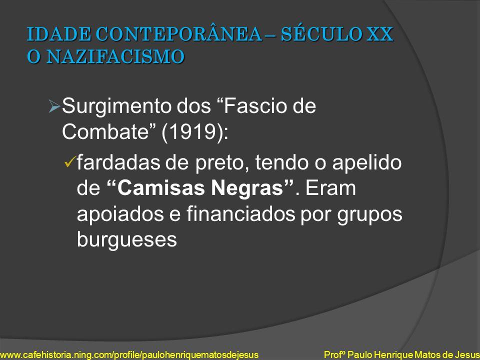 IDADE CONTEPORÂNEA – SÉCULO XX O NAZIFACISMO Surgimento dos Fascio de Combate (1919): fardadas de preto, tendo o apelido de Camisas Negras. Eram apoia