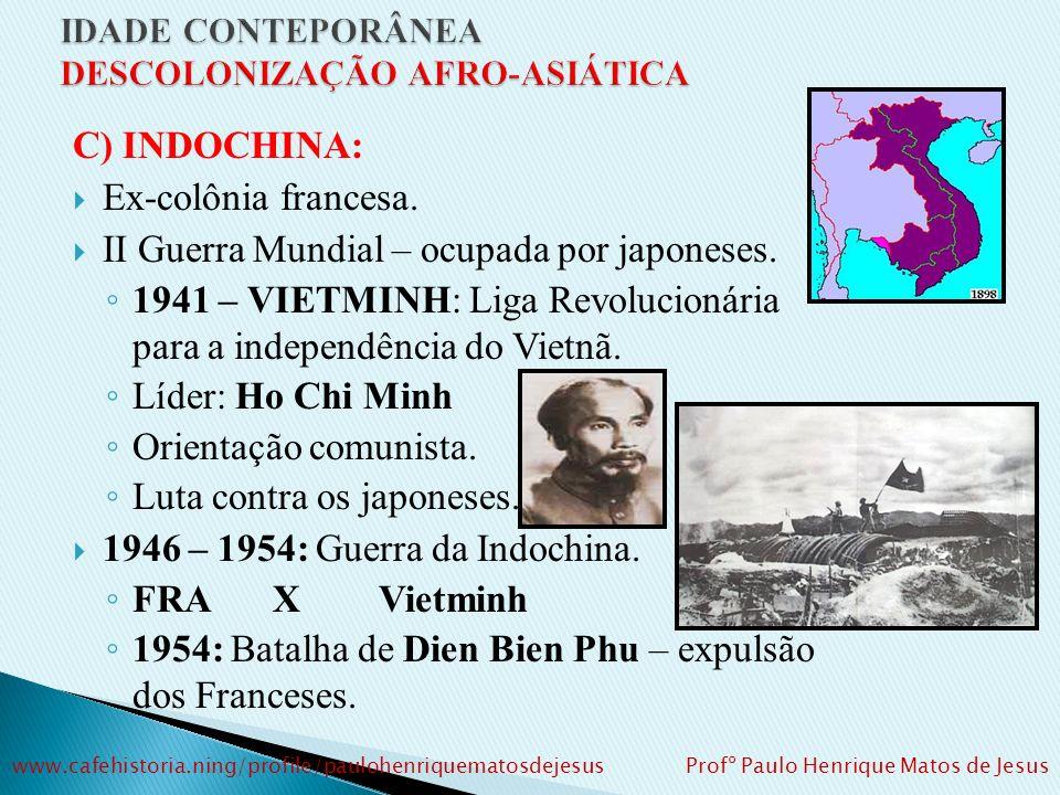 B) INDONÉSIA: Ex-colônia Holandesa. 1949: Independência após 4 anos de guerra contra HOL. Ahmed Sukarno – líder. 1955 – Sede da Conferência de Bandung