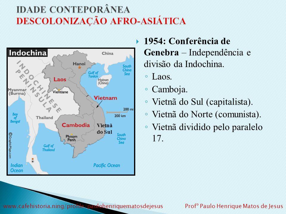 C) INDOCHINA: Ex-colônia francesa. II Guerra Mundial – ocupada por japoneses. 1941 – VIETMINH: Liga Revolucionária para a independência do Vietnã. Líd