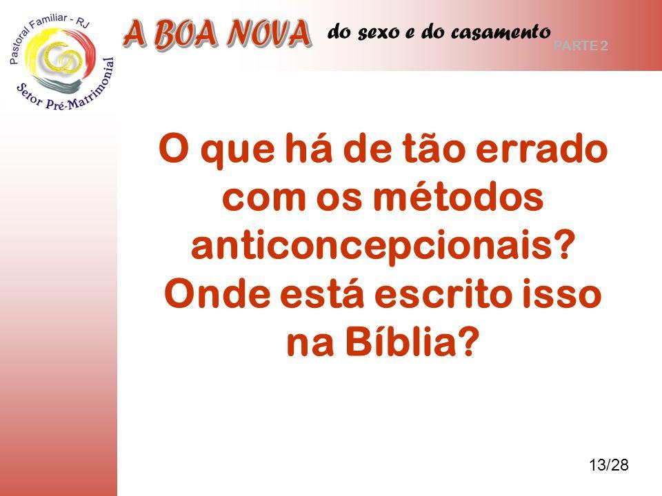 do sexo e do casamento 13/28 PARTE 2 O que há de tão errado com os métodos anticoncepcionais? Onde está escrito isso na Bíblia?