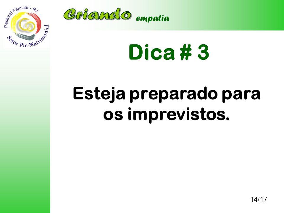 Dica # 3 14/17 empatia Esteja preparado para os imprevistos.