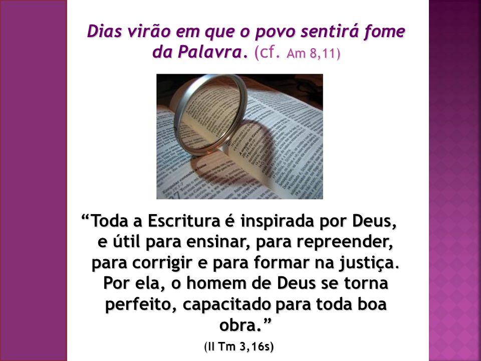 Toda a Escritura é inspirada por Deus, e útil para ensinar, para repreender, para corrigir e para formar na justiça. Por ela, o homem de Deus se torna