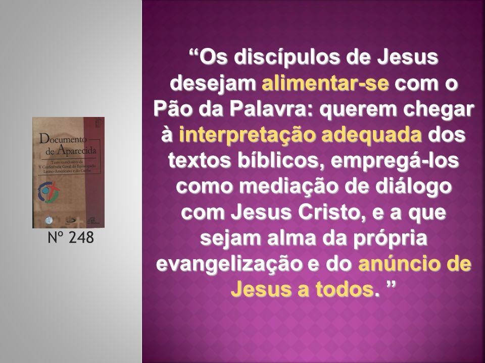 Nº 248 Os discípulos de Jesus desejam alimentar-se com o Pão da Palavra: querem chegar à interpretação adequada dos textos bíblicos, empregá-los como