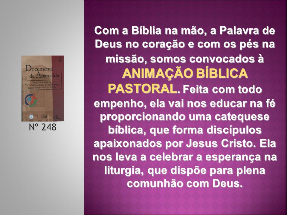 Nº 248 Com a Bíblia na mão, a Palavra de Deus no coração e com os pés na missão, somos convocados à ANIMAÇÃO BÍBLICA PASTORAL. Feita com todo empenho,