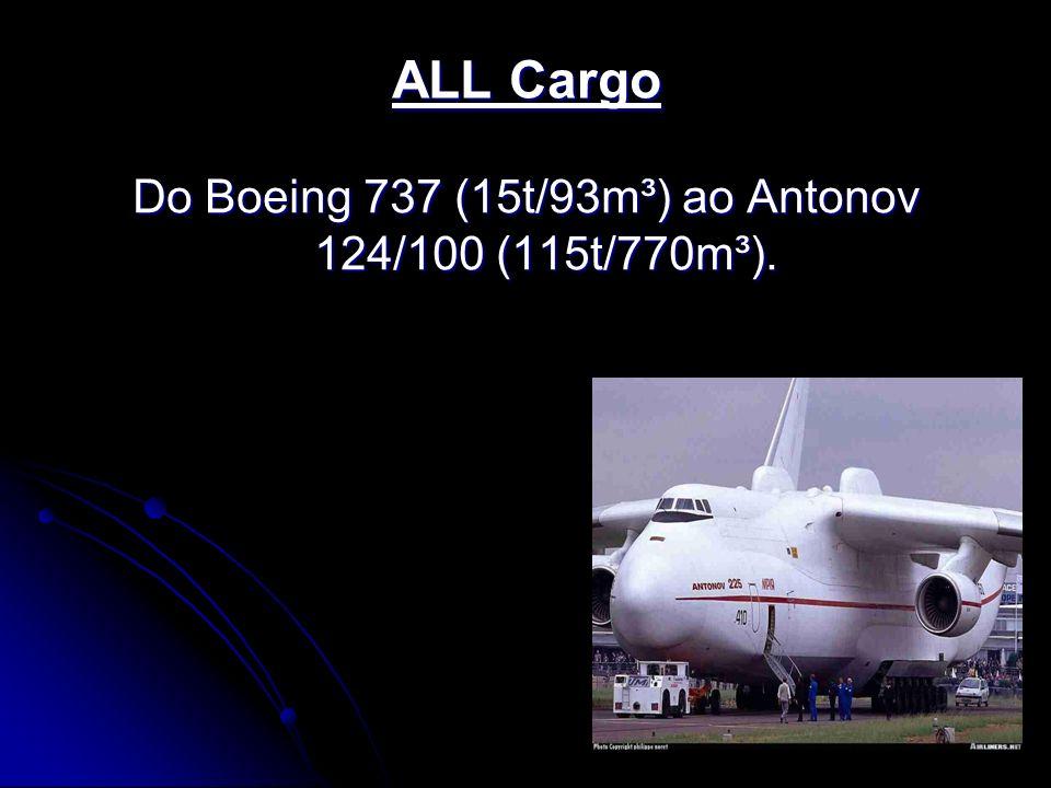 ALL Cargo Do Boeing 737 (15t/93m³) ao Antonov 124/100 (115t/770m³).