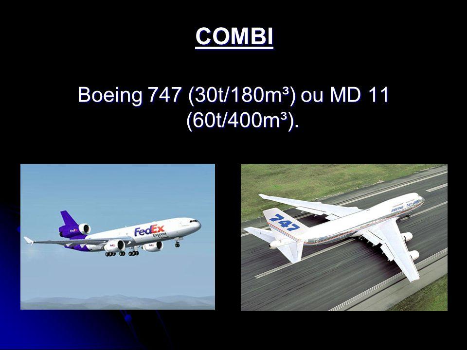 COMBI Boeing 747 (30t/180m³) ou MD 11 (60t/400m³).
