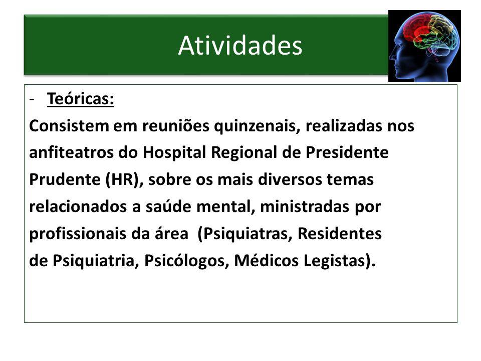 Atividades -Teóricas: Consistem em reuniões quinzenais, realizadas nos anfiteatros do Hospital Regional de Presidente Prudente (HR), sobre os mais div