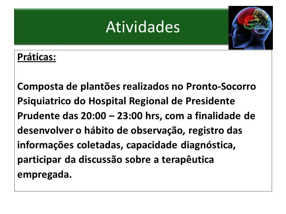 Atividades Práticas: Composta de plantões realizados no Pronto-Socorro Psiquiatrico do Hospital Regional de Presidente Prudente das 20:00 – 23:00 hrs,