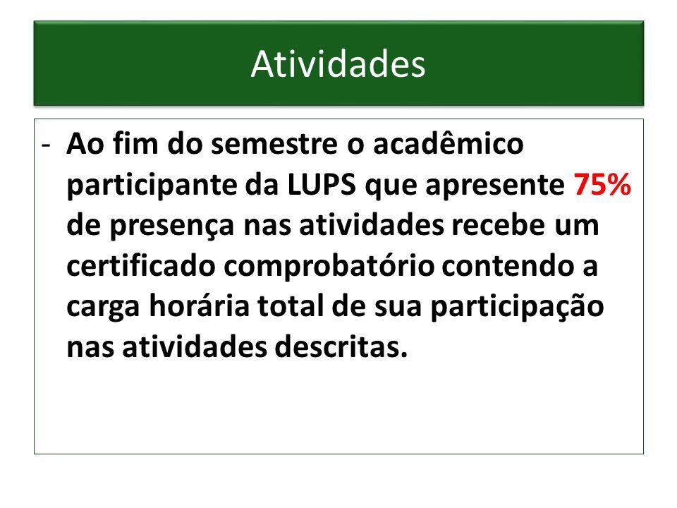 Atividades -Ao fim do semestre o acadêmico participante da LUPS que apresente 75% de presença nas atividades recebe um certificado comprobatório conte