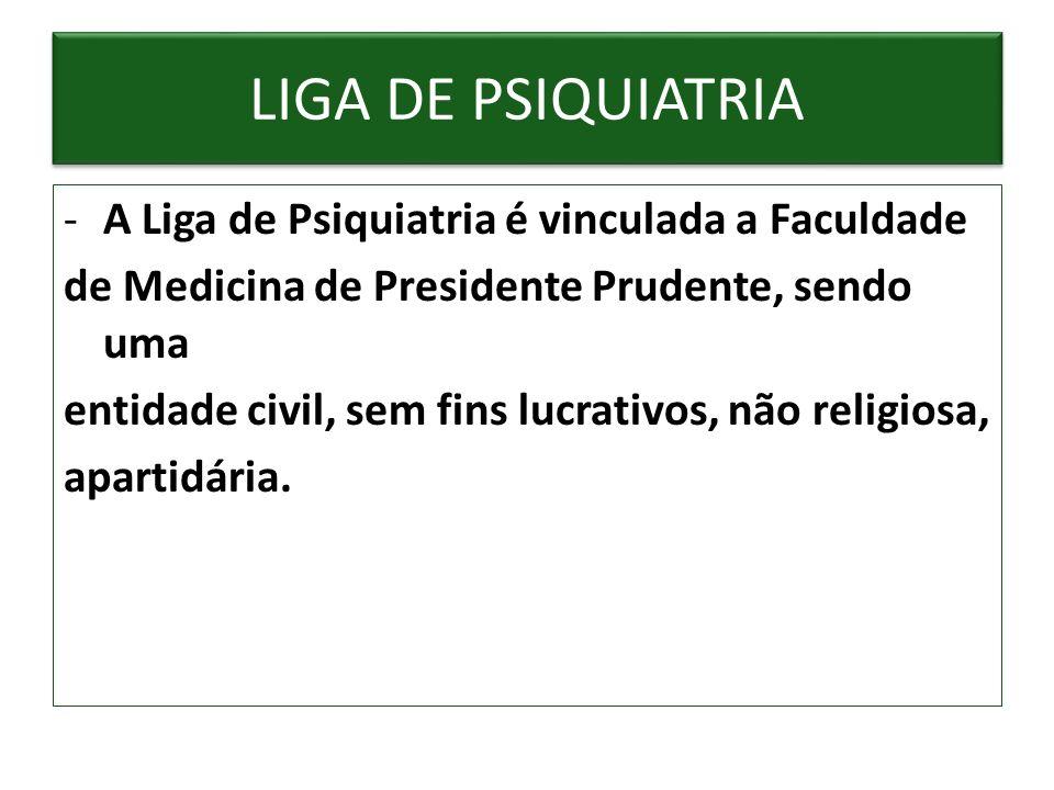 -A Liga de Psiquiatria é vinculada a Faculdade de Medicina de Presidente Prudente, sendo uma entidade civil, sem fins lucrativos, não religiosa, apart