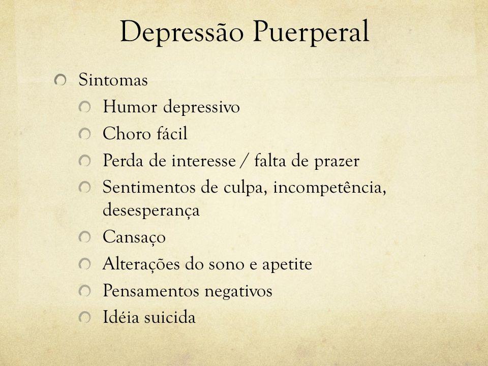 Depressão Puerperal Sintomas Humor depressivo Choro fácil Perda de interesse / falta de prazer Sentimentos de culpa, incompetência, desesperança Cansa