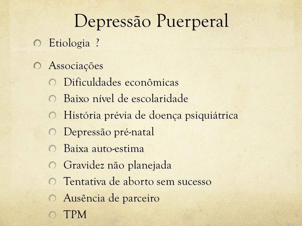Depressão Puerperal Etiologia ? Associações Dificuldades econômicas Baixo nível de escolaridade História prévia de doença psiquiátrica Depressão pré-n