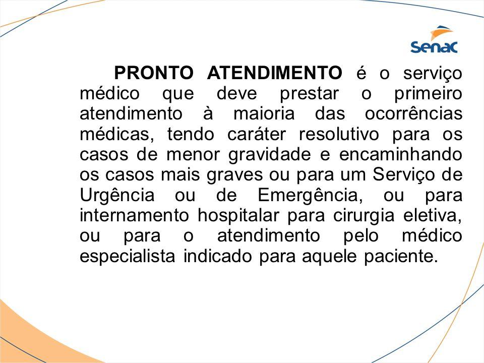 PRONTO ATENDIMENTO é o serviço médico que deve prestar o primeiro atendimento à maioria das ocorrências médicas, tendo caráter resolutivo para os caso