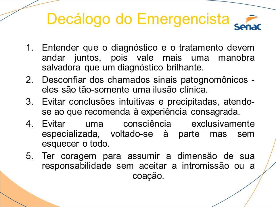 Decálogo do Emergencista 1.Entender que o diagnóstico e o tratamento devem andar juntos, pois vale mais uma manobra salvadora que um diagnóstico brilh