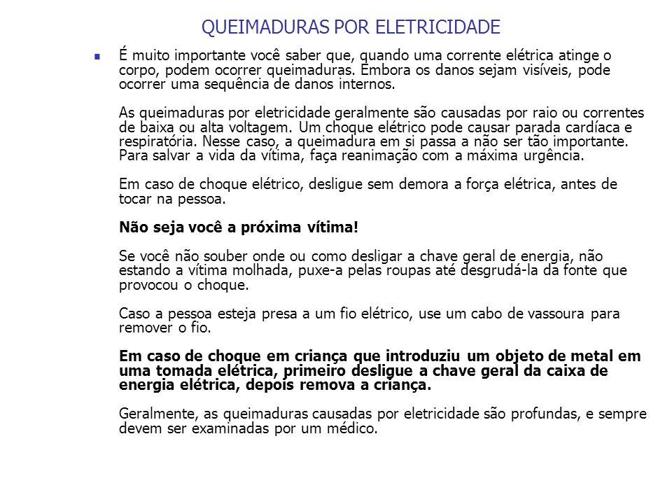 QUEIMADURAS POR ELETRICIDADE É muito importante você saber que, quando uma corrente elétrica atinge o corpo, podem ocorrer queimaduras. Embora os dano